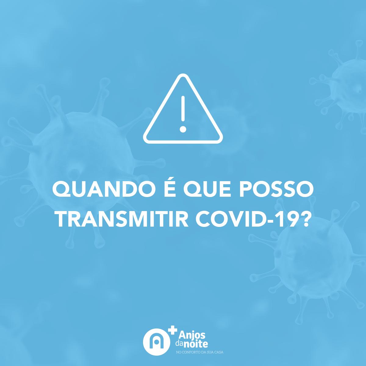 QUANDO É QUE POSSO TRANSMITIR COVID-19?